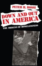 Down and Out in America: The Origins of Homelessness by Peter H. Rossi