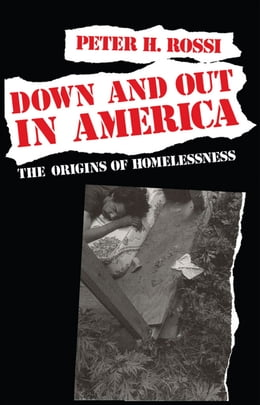 Book Down and Out in America: The Origins of Homelessness by Peter H. Rossi