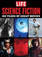 LIFE Science Fiction: 100 Years of Great Movies by The Editors of LIFE