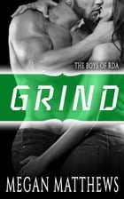 Grind: The Boys of RDA, #3 by Megan Matthews