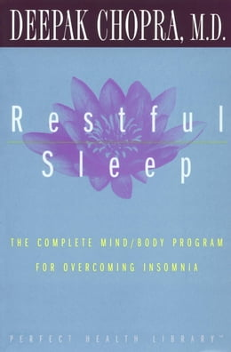 Book Restful Sleep: The Complete Mind/Body Program for Overcoming Insomnia by Deepak Chopra, M.D.