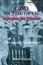 GOD IN THE OPEN: Colossians and Philemon by Ron Unruh