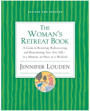 The Woman's Retreat Book A Guide to Restoring,  Rediscovering and Reawakening Your True Self --In a Moment,  An Hour,  Or a Weekend