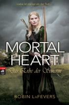 Mortal Heart - Das Erbe der Seherin: Grave Mercy Band 3 by Robin L. LaFevers