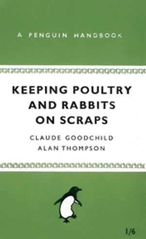 Keeping Poultry and Rabbits on Scraps A Penguin Handbook