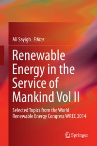 Renewable Energy in the Service of Mankind Vol II: Selected Topics from the World Renewable Energy…