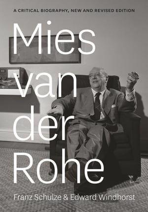 Mies van der Rohe A Critical Biography,  New and Revised Edition