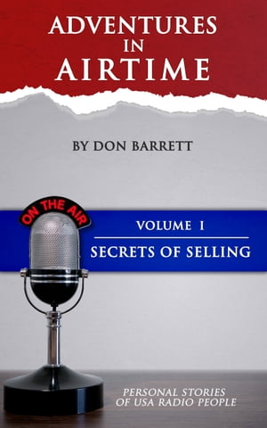 Adventures in Airtime: Personal Stories of USA Radio People Volume 1 by Don Barrett