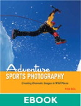 Book Adventure Sports Photography: Creating Dramatic Images in Wild Places by Tom Bol