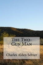 The Two-Gun Man (Illustrated Edition) by Charles Alden Seltzer