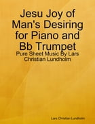 Jesu Joy of Man's Desiring for Piano and Bb Trumpet - Pure Sheet Music By Lars Christian Lundholm by Lars Christian Lundholm