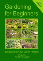 Gardening For Beginners Book by Alastair R Agutter