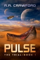 The Trial: Pulse Book 1 by R.A. Crawford