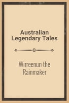 Wirreenun the Rainmaker by Australian Legendary Tales