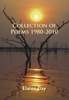 Collection of Poems 1980-2010 by Elaine Day