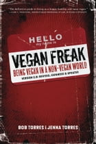 Vegan Freak: Being Vegan in a Non-Vegan World by Bob Torres