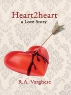 Heart2heart: a Love Story by R.A. Varghese