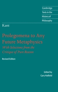Immanuel Kant: Prolegomena to Any Future Metaphysics: That Will Be Able to Come Forward as Science…