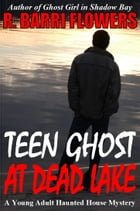 Teen Ghost at Dead Lake (A Young Adult Haunted House Mystery) by R. Barri Flowers