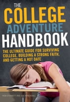 The College Adventure Handbook: The Ultimate Guide for Surviving College, Building a Strong Faith, and Getting a Hot Date by Rob Stennett