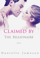 Claimed by the Billionaire 2 & 3 by Danielle Jamesen