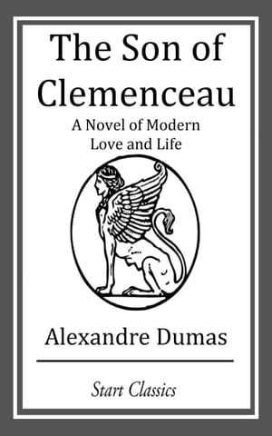 The Son of Clemenceau: A Novel of Modern Love and Life by Alexandre Dumas