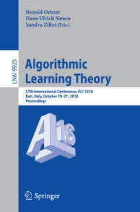 Algorithmic Learning Theory: 27th International Conference, ALT 2016, Bari, Italy, October 19-21…