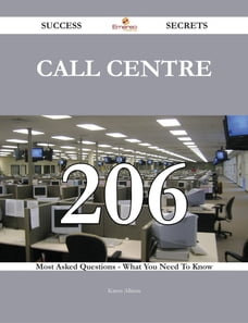 Call Centre 206 Success Secrets - 206 Most Asked Questions On Call Centre - What You Need To Know