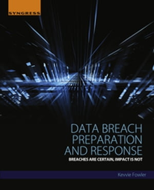 Data Breach Preparation and Response Breaches are Certain,  Impact is Not