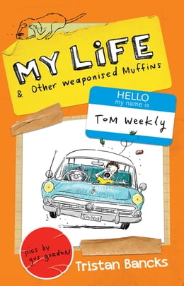 Book My Life and Other Weaponised Muffins by Tristan Bancks