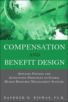 Compensation and Benefit Design: Applying Finance and Accounting Principles to Global Human Resource Management Systems by Bashker D. Biswas