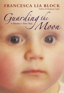 Book Guarding the Moon: A Mother's First Year by Francesca Lia Block