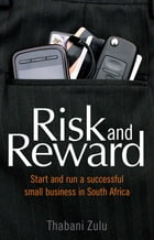 Risk & reward: Start and run a successful business in South Africa by Thabani Zulu