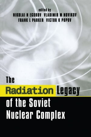 The Radiation Legacy of the Soviet Nuclear Complex An Analytical Overview