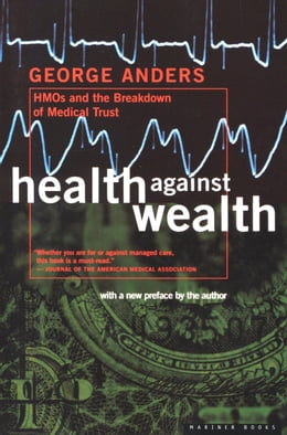 Book Health Against Wealth: HMOs and the Breakdown of Medical Trust by George Anders