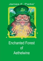 James F. Parks' Enchanted Forest of Aethelwine by James F. Park