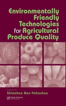 Book Environmentally Friendly Technologies for Agricultural Produce Quality by Ben Yeoshua, Shimshon