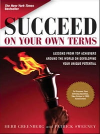 Succeed On Your Own Terms: Lessons From Top Achievers Around the World on Developing Your Unique…