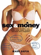 Sex and Money: How I lived, breathed, read, wrote, loved, hated, slept, dreamed &drank men's magazines by Mark Dapin