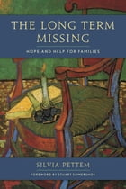 The Long Term Missing: Hope and Help for Families by Silvia Pettem