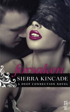 Forsaken: A Deep Connection Novel by Sierra Kincade