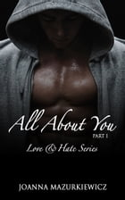 All about you, part 1 (Love & Hate series #1): (Love & Hate series #1) by Joanna Mazurkiewicz