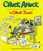 Chuck Amuck: The Life and Times of an Animated Cartoonist by Chuck Jones
