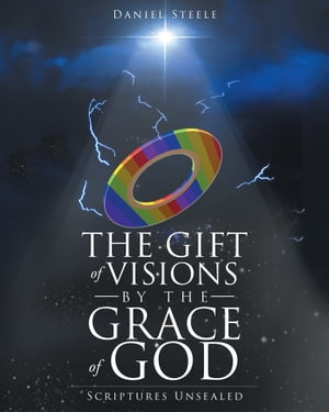 The Gift of Visions Unsealed by Daniel Steele