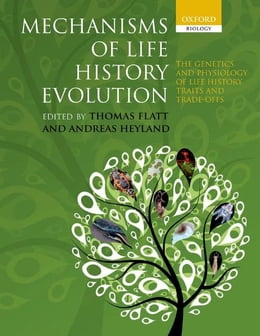 Book Mechanisms of Life History Evolution: The Genetics and Physiology of Life History Traits and Trade… by Thomas Flatt