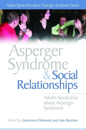 Asperger Syndrome and Social Relationships Adults Speak Out about Asperger Syndrome