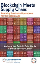 Blockchain Meets Supply Chain: Rewiring Business Operations for the Digital Age by Ken Cottrill