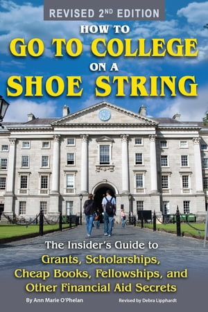 How to Go to College on a Shoe String: The Insider?s Guide to Grants,  Scholarships,  Cheap Books,  Fellowships and Other Financial Aid Secrets