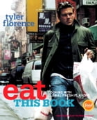 Eat This Book: Cooking with Global Fresh Flavors: A Cookbook by Tyler Florence