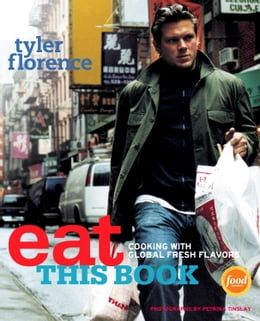 Book Eat This Book: Cooking with Global Fresh Flavors by Tyler Florence